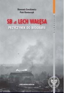 SB a Lech Wałęsa. Przyczynek do biografii - Sławomir Cenckiewicz, Piotr Gontarczyk