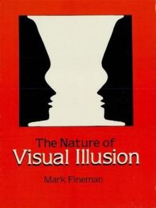 The Nature of Visual Illusion - Mark Fineman