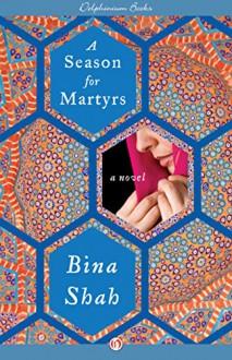 A Season for Martyrs: A Novel - Bina Shah