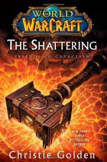 The Shattering: Prelude to Cataclysm - Christie Golden