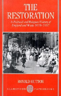The Restoration: A Political and Religious History of England and Wales, 1658-1667 - Ronald Hutton