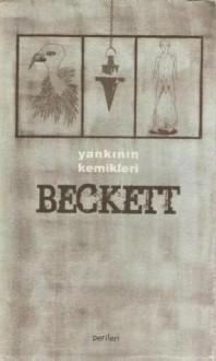 Yankının Kemikleri - Samuel Beckett