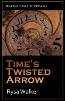 Time's Twisted Arrow (Timebound) - Rysa Walker