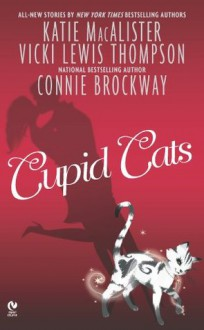 Cupid Cats - Katie MacAlister, Vicki Lewis Thompson, Connie Brockway