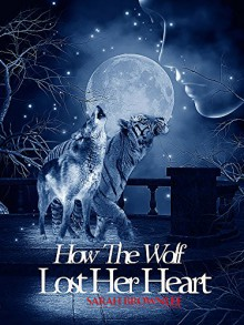 How The Wolf Lost Her Heart - Sarah Brownlee