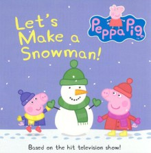 Peppa Pig: Let's Make A Snowman! - Neville Astley,Mark Baker,Sadie Chesterfield