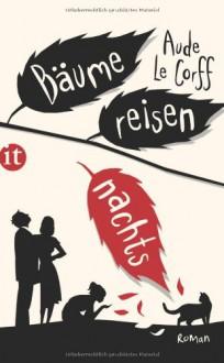 Bäume reisen nachts - Aude Le Corff,Claudia Steinitz