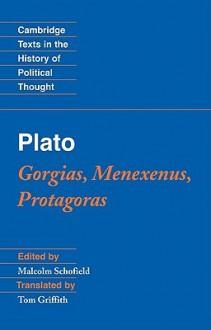 Gorgias, Menexenus, Protagoras - Plato, Tom Griffith, Malcolm Schofield