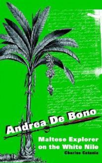 Andrea de Bono: Maltese Explorer on the White Nile - Charles Catania