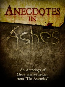 Anecdotes in Ashes - The Assembly, T.W. Grim, E.J. Lada Jr.