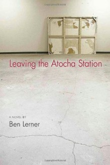 By Ben Lerner: Leaving the Atocha Station - -Coffee House Press-