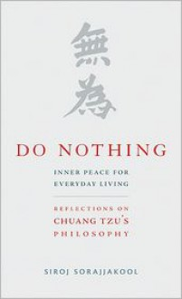 Do Nothing: Peace for Everyday Living: Reflections on Chuang Tzu's Philosophy - Siroj Sorajjakool Jr., Foreword by John Cobb Jr.