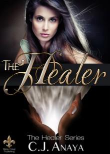 The Healer - C.J. Anaya