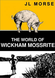 The World of Wickham Mossrite: Book One in the Tales of a Blue Sky Thinking Family - J.L. Morse