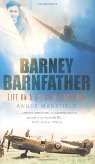 Barney Barnfather: Life on a Spitfire Squadron - Angus Mansfield
