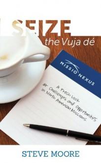 Seize the Vuja dé - Steve Moore