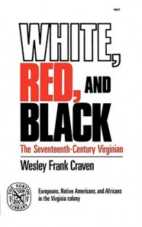 White, Red, and Black: The Seventeenth-Century Virginian - Wesley Frank Craven