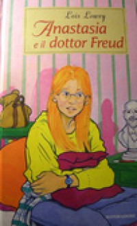 Anastasia e il dottor Freud - Lois Lowry, Renata Morteo
