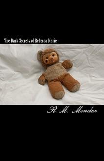 The Dark Secrets of Rebecca Marie - R.M. Mendez