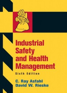 Industrial Safety and Health Management (6th Edition) - C. Ray Asfahl, David W. Rieske