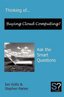 Thinking Of... Buying Cloud Computing? Ask the Smart Questions - Stephen Parker, Ian Gotts
