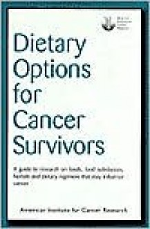 Dietary Options for Cancer Survivors: A Guide to Research on Foods, Food Substances, Herbals and Dietary Regimens That May Influence Cancer - American Institute for Cancer Research