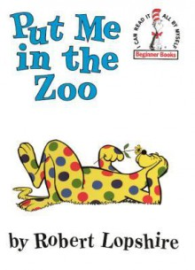 Put Me in the Zoo - Robert Lopshire