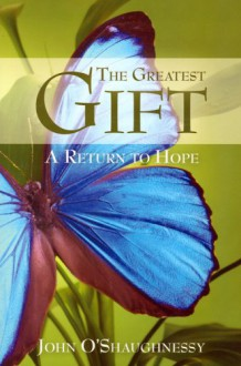 The Greatest Gift: A Return to Hope - John O'Shaughnessy