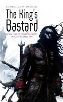 The King's Bastard (King Rolen's Kin, Book One) - Rowena Cory Daniells