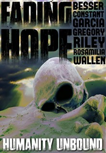 Fading Hope - Jack Wallen,Rebecca Besser,Eli Constant,Morgan Garcia,Thea Gregory,Claire C. Riley,Armand Rosamilia