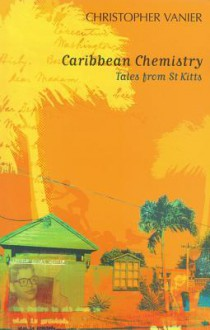 Caribbean Chemistry: Tales from St Kitts - Christopher Vanier