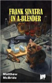 Frank Sinatra in a Blender - Matthew McBride