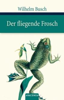 Der fliegende Frosch - H.C. Wilhelm Busch