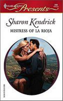 Mistress of La Roija (Harlequin Presents) - Sharon Kendrick