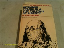 Benjamin Franklin and the Politics of Liberty (Shapers of History) - Thomas Wendel