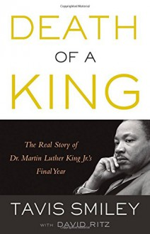 Death of a King: The Real Story of Dr. Martin Luther King Jr.'s Final Year - Tavis Smiley