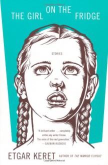 The Girl on the Fridge: Stories - Etgar Keret