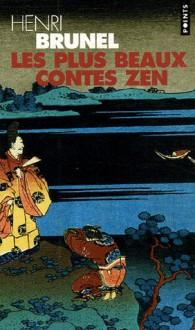 Les Plus Beaux Contes Zen - Henri Brunel