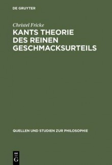 Kants Theorie Des Reinen Geschmacksurteils - Christel Fricke