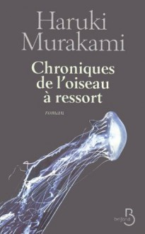 Chroniques de l'oiseau à ressort (ROMAN) (French Edition) - Haruki Murakami, Karine Chesneau, Corinne Atlan