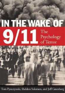 In the Wake of 9-11: The Psychology of Terror - Thomas A. Pyszczynski