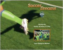 Soccer Dreams: Playing the Seattle Sounders FC Way - Clare H. Meeker