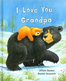 I Love You Grandpa (Padded Large Learner) - Jillian Harker, Daniel Howarth
