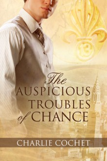 The Auspicious Troubles of Chance - Charlie Cochet