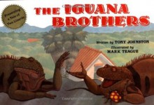 The Iguana Brothers, a Tale of Two Lizards - Tony Johnston, Mark Teague
