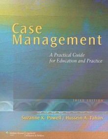 Case Management: A Practical Guide for Education and Practice - Suzanne K. Powell, Hussein A Tahan, Hussein A. Tahan