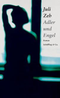 Adler und Engel - Juli Zeh