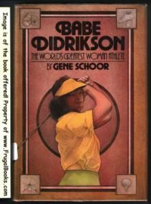 Babe Didrikson, the World's Greatest Woman Athlete - Gene Schoor