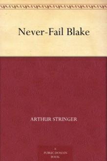 Never-Fail Blake (免费公版书) - Arthur Stringer