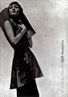 Madame Grès: Sphinx of Fashion - Patricia Mears